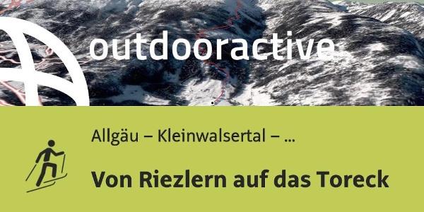 Skitour im Allgäu – Kleinwalsertal – Tannheimer Tal: Von Riezlern auf das Toreck