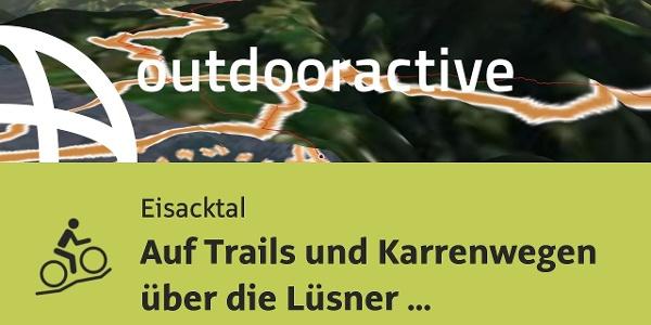 Mountainbike-tour im Eisacktal/Südtirol: Auf Trails und Karrenwegen über die Lüsner Alm