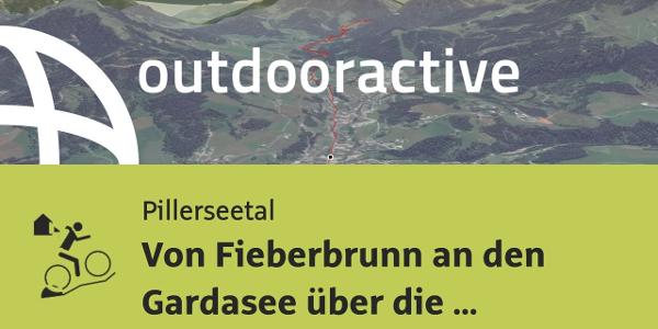 MTB Transalptour im Pillerseetal: Von Fieberbrunn an den Gardasee über die ...