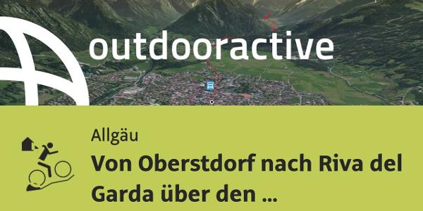 MTB Transalptour im Allgäu: Von Oberstdorf nach Riva del Garda über den ...