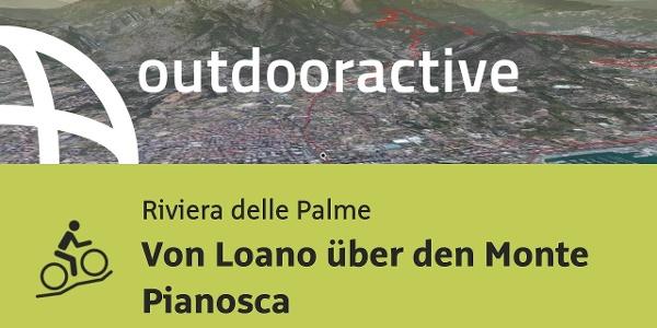 Mountainbike-tour an der Riviera delle Palme: Von Loano über den Monte Pianosca