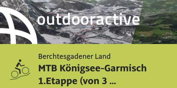 Mountainbike-tour im Berchtesgadener Land: MTB Königsee-Garmisch 1.Etappe (von 3 Etappen)