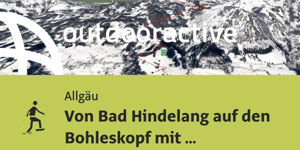 Schneeschuhwanderung im Allgäu: Von Bad Hindelang auf den Bohleskopf mit Schneeschuhen