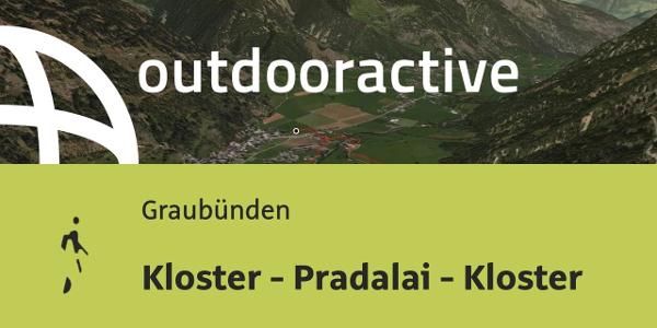 Wanderung in Graubünden: Kloster - Pradalai - Kloster