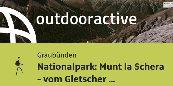 Bergtour in Graubünden: Nationalpark: Munt la Schera - vom Gletscher geformt