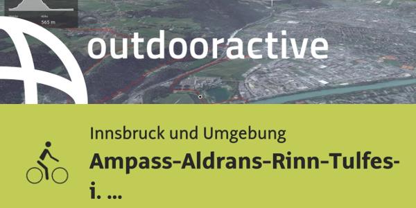 Radtour in Innsbruck und Umgebung: Ampass-Aldrans-Rinn-Tulfes-Volders-Hall i. Tirol