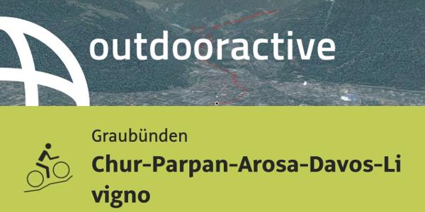 Mountainbike-tour in Graubünden: Chur-Parpan-Arosa-Davos-Livigno