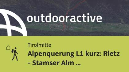 Fernwanderweg in Tirolmitte: Alpenquerung L1 kurz: Rietz - Stamser Alm 1.8.19 Fery