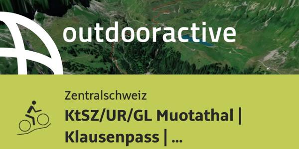 Mountainbike-tour in der Zentralschweiz: KtSZ/UR/GL Muotathal   Klausenpass ...