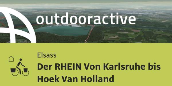 Fernradtour im Elsass: Der RHEIN Von Karlsruhe bis Hoek Van Holland