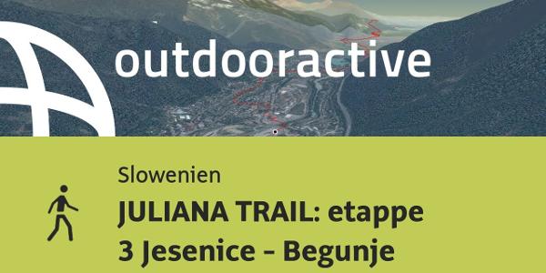 Wanderung in Slowenien: JULIANA TRAIL: etappe 3 Jesenice - Begunje