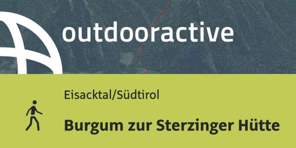 Wanderung im Eisacktal/Südtirol: Burgum zur Sterzinger Hütte