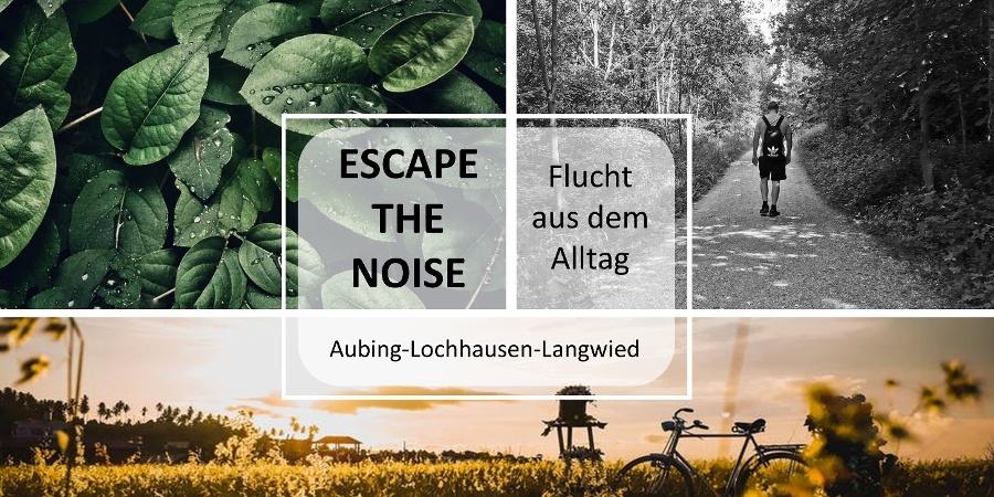 ESCAPE THE NOISE - Flucht aus dem Alltag - Aubing Lochhausen Langwied