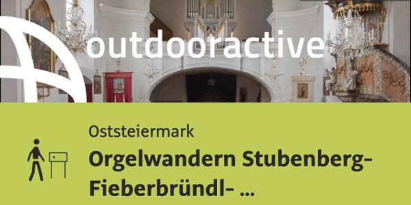 Wanderweg: Orgelwandern Stubenberg- Fieberbründl- St.Stefan bei Hofkirchen