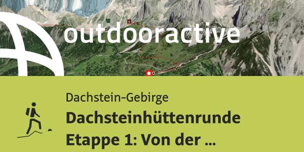 Bergtour im Dachstein-Gebirge: Dachsteinhüttenrunde Etappe 1: Von der Austriahütte zur Adamekhütte