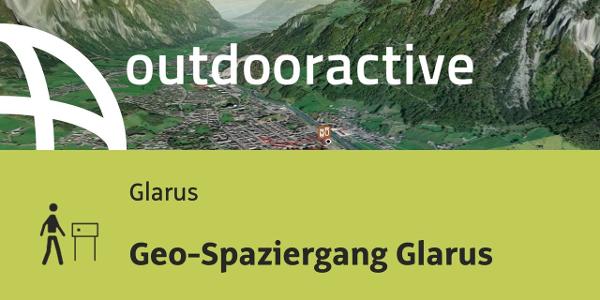 Themenweg in Glarus: Geo-Spaziergang Glarus