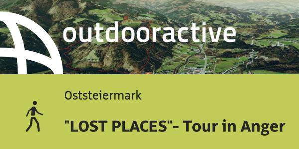 """Wanderung in der Oststeiermark: """"LOST PLACES""""- Tour in Anger"""